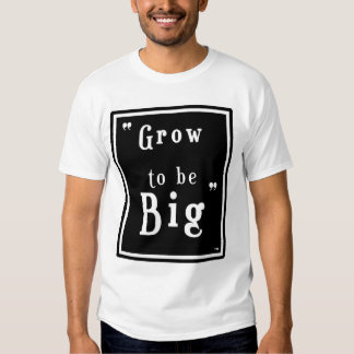Grow to soit grand t-shirts