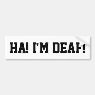 Ha ! Je suis sourd ! Autocollant De Voiture