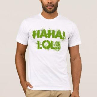 HAHA ! LOL ! ! T-shirt