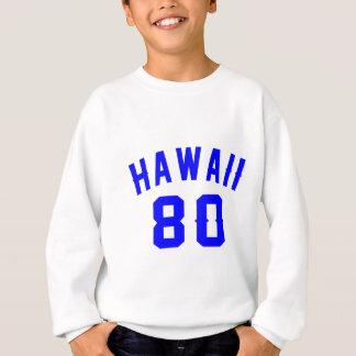 Hawaï 80 conceptions d'anniversaire sweatshirt