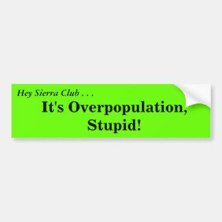 Hé sierra club….C'est surpopulation, stupide ! , Autocollant De Voiture