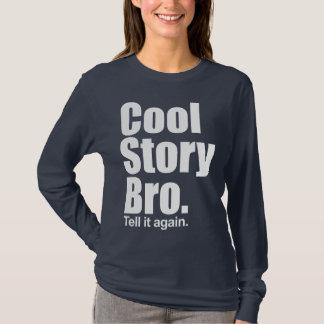 Histoire fraîche Bro. Dites-le encore. Longue T-shirt