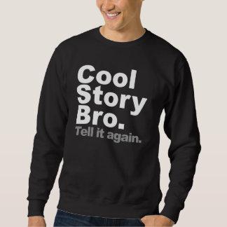 Histoire fraîche Bro. Dites-le encore Sweat-shirts