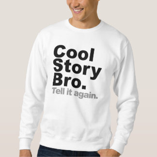 Histoire fraîche Bro. Dites-le encore Sweatshirt