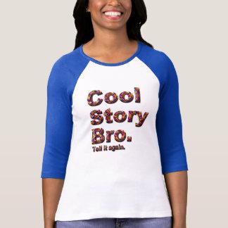 Histoire fraîche Bro. Dites-le encore. (tobe) T-shirt