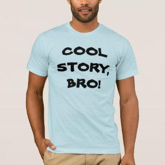 Histoire fraîche, Bro ! T-shirt