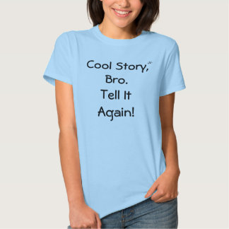 Histoire fraîche, Bro T-shirts