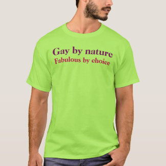Homosexuel par nature, fabuleux par choix t-shirt
