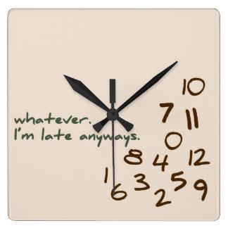 Horloge Carrée Celui qui, je sois tardifs de toute façon