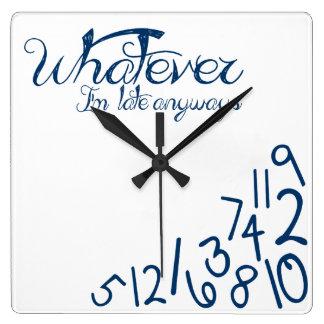 Horloge Carrée celui qui, je sois tardifs de toute façon (le bleu