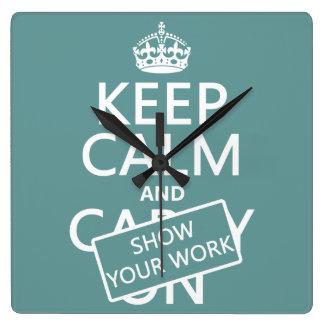 Horloge Carrée Gardez le calme et montrez votre travail (toute