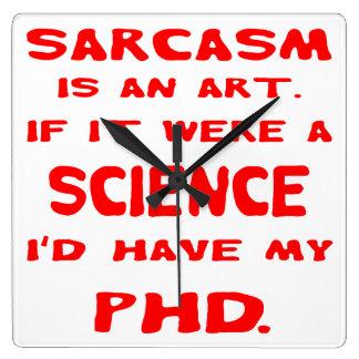 Horloge Carrée Le sarcasme est un art si étaient la Science que