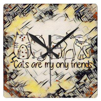 Horloge Carrée Les chats sont mes seulement amis