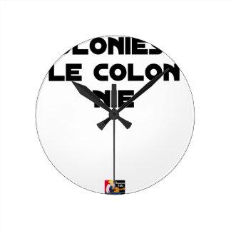 Horloge Ronde COLONIES, LE COLON NIE - Jeux de mots