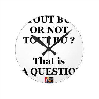 Horloge Ronde TOUT BU OR NOT TOUT BU ? That is LA QUESTION