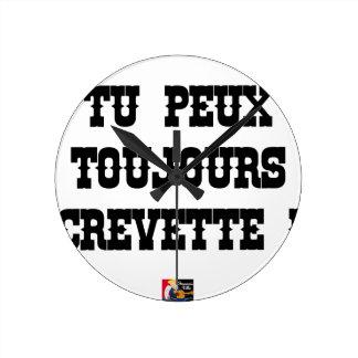 Horloge Ronde TU PEUX TOUJOURS CREVETTE ! - Jeux de Mots