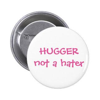 Hugger pas un bouton de haineux pin's