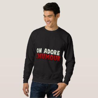Humour ! sweatshirt