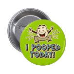 I de Pooped humour drôle de toilette aujourd'hui Badge