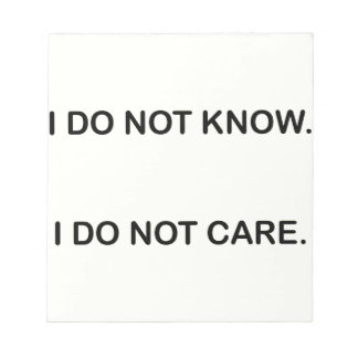I DO NOT KNOW. I DO NOT CARE. BLOC-NOTE
