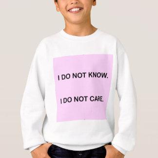 I DO NOT KNOW I DO NOT CARE SWEATSHIRT