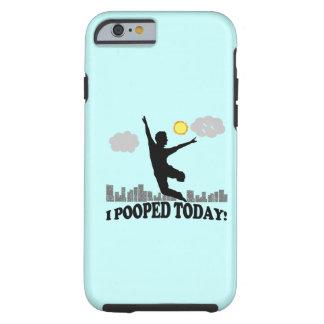 I Pooped aujourd'hui Coque iPhone 6 Tough