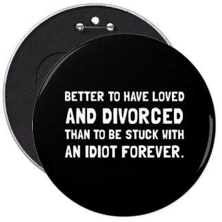 Idiot divorcé badge rond 15,2 cm