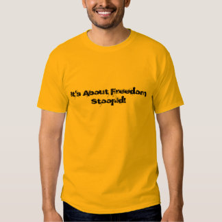 Il est au sujet de la liberté Stoopid ! T-shirts