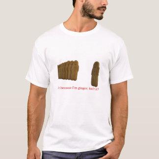 Il est parce que je suis gingembre, n'est-ce pas? t-shirt