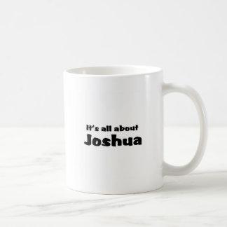 Il est tout au sujet de Joshua Mug Blanc