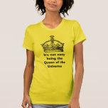 Il n'est pas être facile la reine du Uni… T-shirts