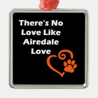 Il n'y a aucun amour comme l'amour d'Airedale Ornement Carré Argenté