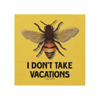 Impression Sur Bois Je ne prends pas l'humour de l'apiculture