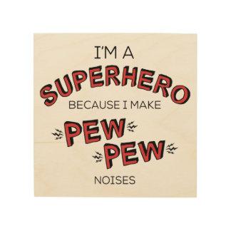 Impression Sur Bois Je suis un super héros puisque je fais des bruits