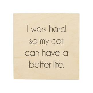 Impression Sur Bois Je travaille dur ainsi mon chat peut avoir une