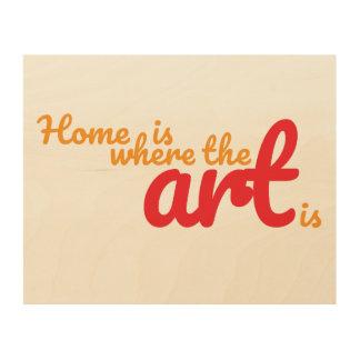 Impression Sur Bois La maison est où l'art est l'art en bois de mur