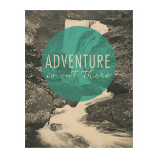 Impression Sur Bois L'aventure des rivières | est là citation