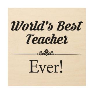 Impression Sur Bois Le meilleur professeur du monde jamais
