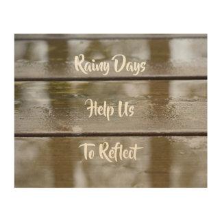 Impression Sur Bois Les jours pluvieux nous aident à nous refléter