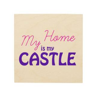 Impression Sur Bois Ma maison est mon château