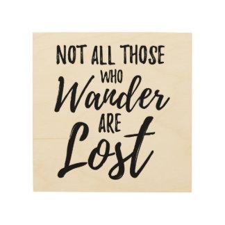 Impression Sur Bois Non tout ceux que Wander sont perdu