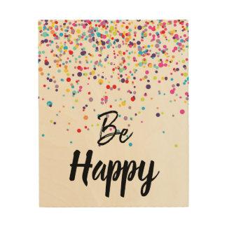 Impression Sur Bois Soyez les confettis heureux