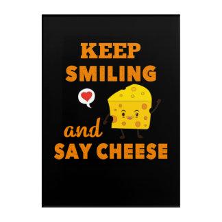 Impressions En Acrylique Continuez à sourire et dites l'amant de fromage de