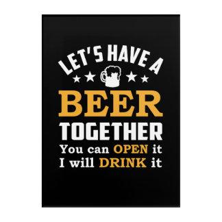 Impressions En Acrylique Lets font m'ouvrir la bière ensemble vous la