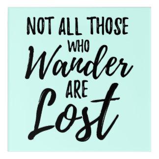 Impressions En Acrylique Non tout ceux que Wander sont perdu