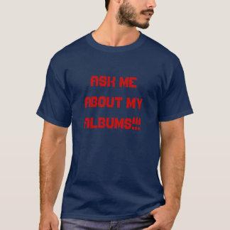 Interrogez-moi au sujet de mes albums ! ! ! t-shirt