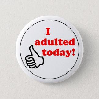 J'adulted aujourd'hui le bouton badge