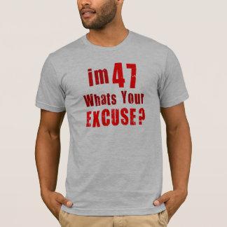 J'ai 47 ans, ce qui est votre excuse ? t-shirt