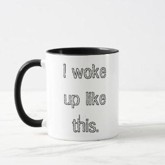 J'ai réveillé comme ceci - la tasse de café