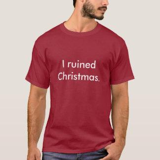 J'ai ruiné Noël. T-shirt
